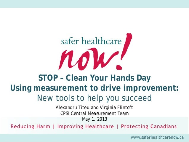 www.saferhealthcarenow.caSTOP – Clean Your Hands DayUsing measurement to drive improvement:New tools to help you succeedAl...