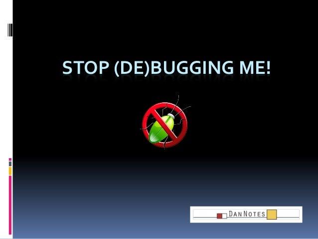 STOP (DE)BUGGING ME!