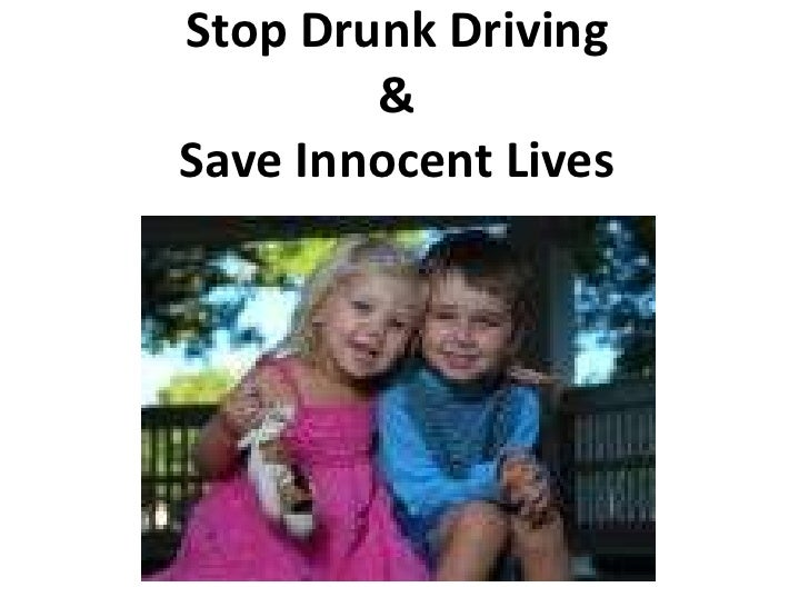 Stop Drunk Driving&Save Innocent Lives<br />