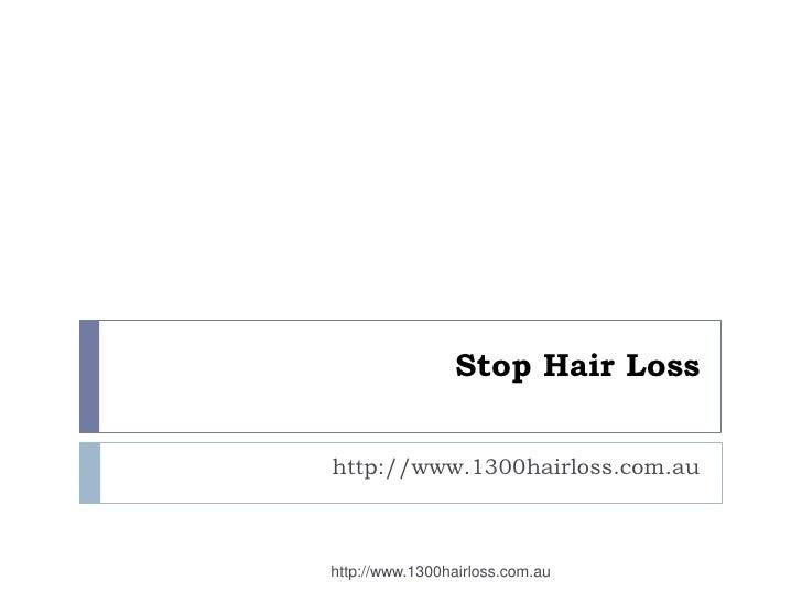 Stop Hair Losshttp://www.1300hairloss.com.auhttp://www.1300hairloss.com.au