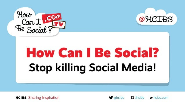 How Can I Be Social? Stop killing Social Media!