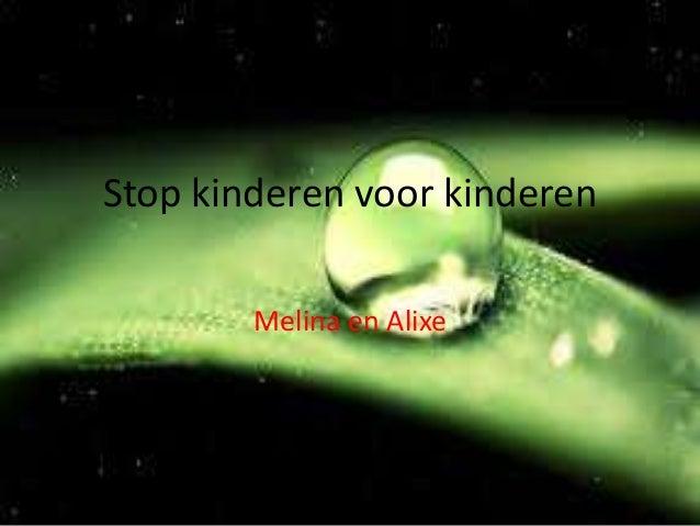 Stop kinderen voor kinderen Melina en Alixe