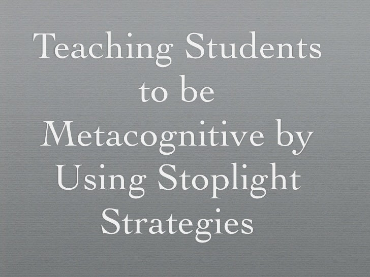Teaching Students       to be Metacognitive by  Using Stoplight     Strategies