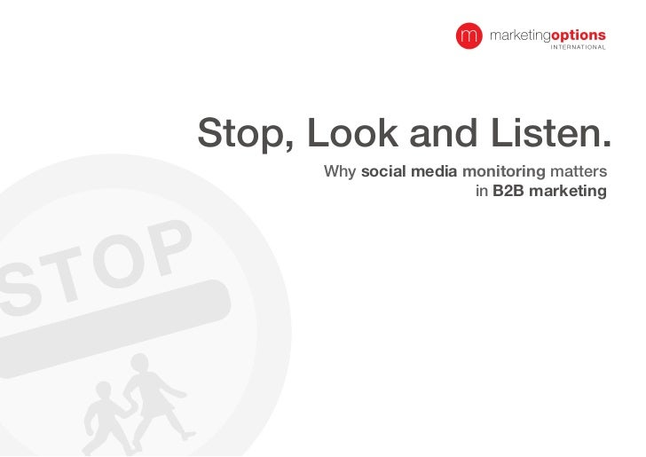 Stop, Look and Listen.              Why social media monitoring matters                                in B2B marketing   ...