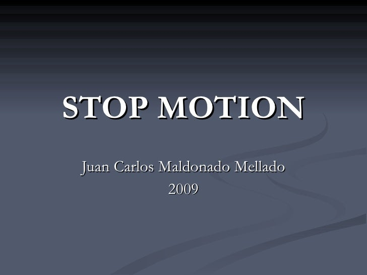 STOP MOTION Juan Carlos Maldonado Mellado 2009