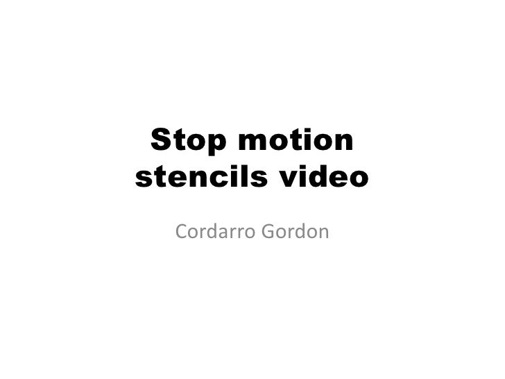 Stop motion stencils video<br />Cordarro Gordon<br />