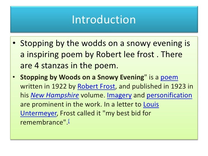 an analysis of a poem stopping by woods on a snowy evening Stopping by woods on a snowy evening is the main event of the entire poem at some parts of the poem, there is an ominous tone (darkest evening of the year, he will not see me stopping here, some mistake.