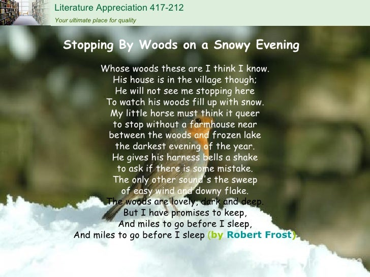 essay on stopping by woods on a Essay analysis of frost's desert places and stopping by woods on a snowy evening robert frost takes our imaginations to a journey through wintertime with his two poems desert places and stopping by woods on a snowy evening frost comes from a new england background and these two poems reflect the beautiful scenery that is present in that part of the country.