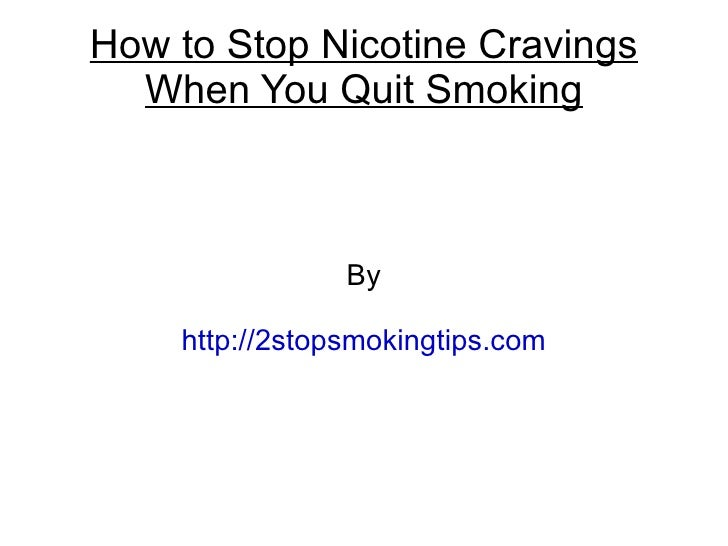 How to Stop Nicotine Cravings  When You Quit Smoking                By    http://2stopsmokingtips.com