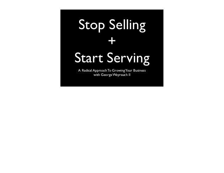 Stop Selling + Start Serving