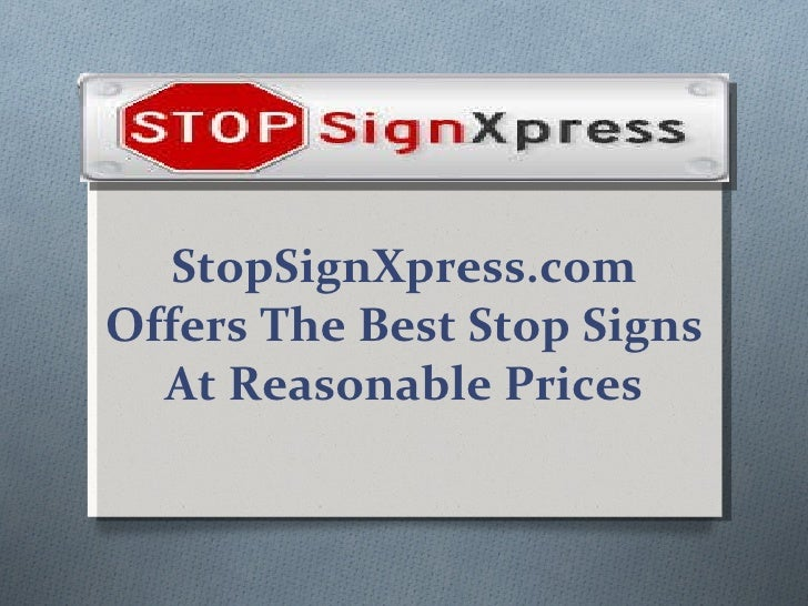 StopSignXpress.com Offers The Best Stop Signs At Reasonable Prices