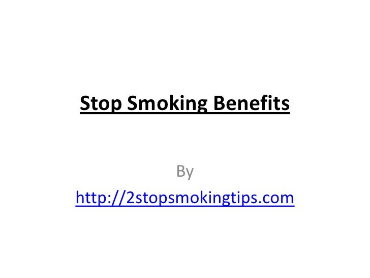 Stop Smoking Benefits             Byhttp://2stopsmokingtips.com