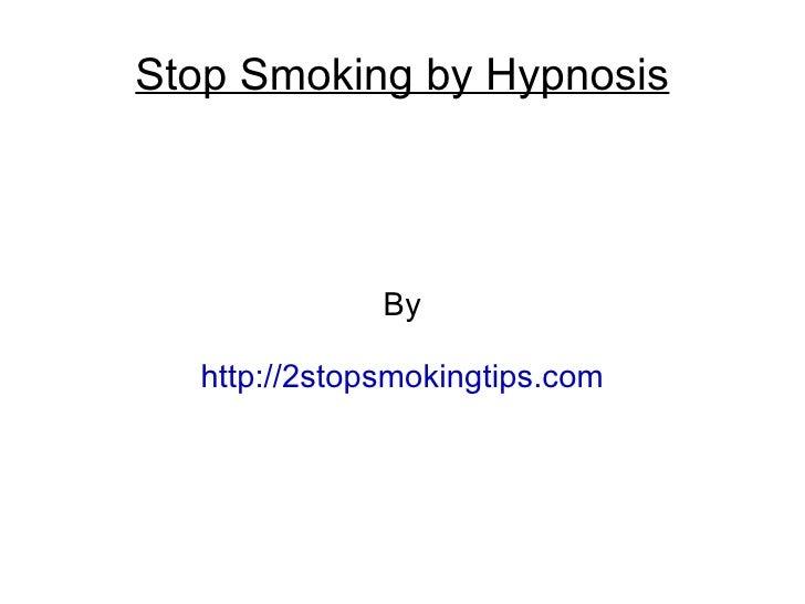 Stop Smoking by Hypnosis              By  http://2stopsmokingtips.com