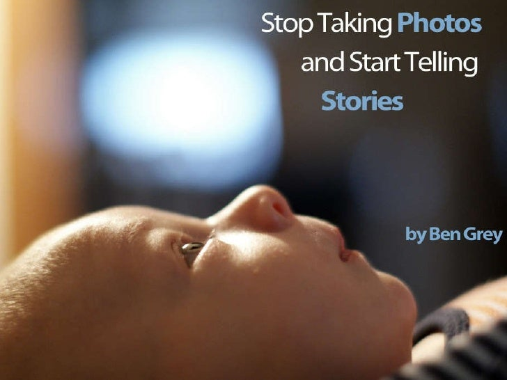 Stop Taking Photos Start Telling Stories