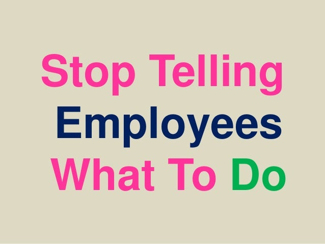 Stop TellingEmployeesWhat To Do