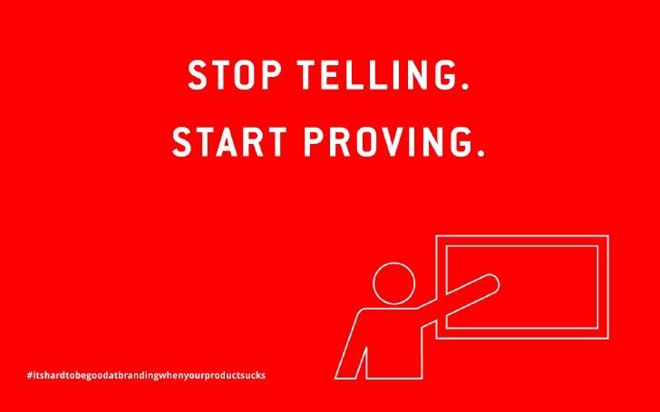 Stop Telling, Start Proving