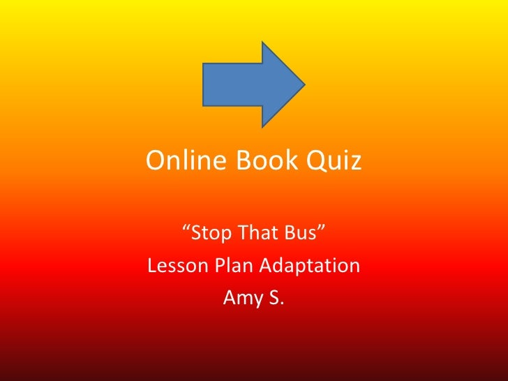 "Online Book Quiz      ""Stop That Bus"" Lesson Plan Adaptation         Amy S."