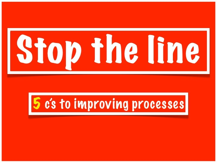 Stop the line: 5 c's for improving processes