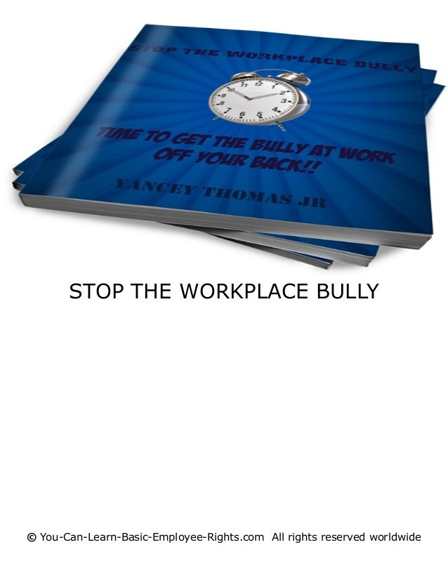 STOP THE WORKPLACE BULLY  © You-Can-Learn-Basic-Employee-Rights.com All rights reserved worldwide