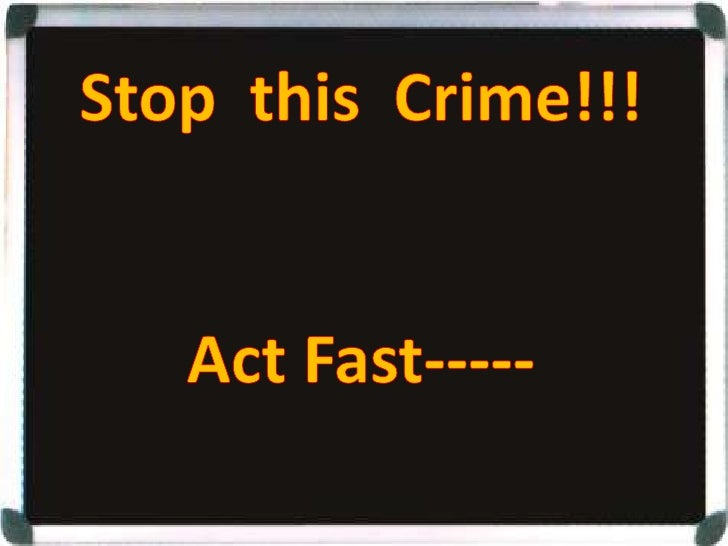 Stop This Crime !!! Act Fast