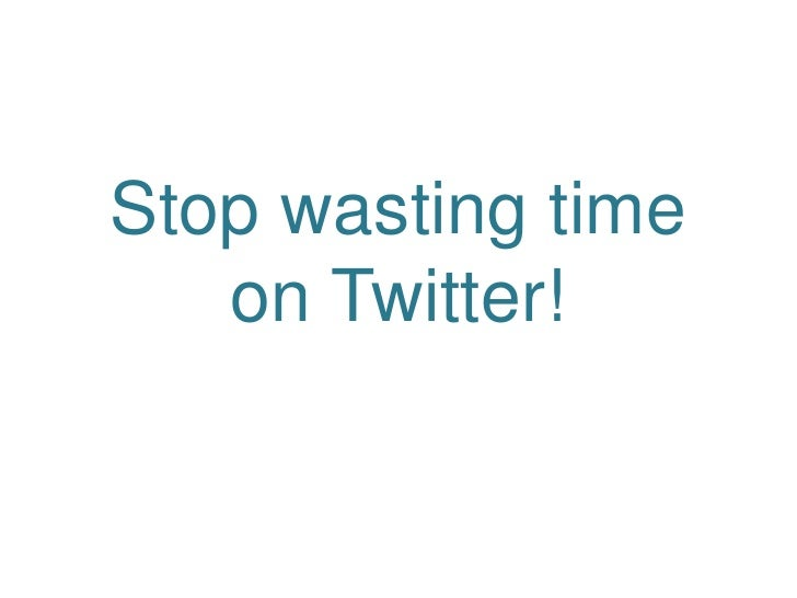 Stop wasting time on Twitter!<br />