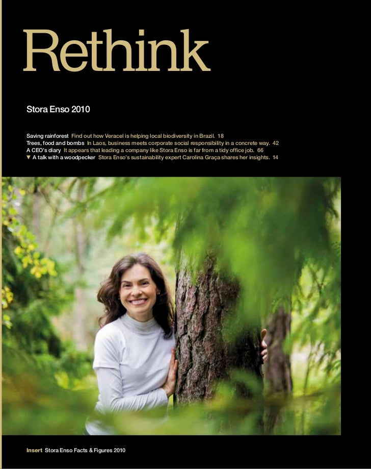 RethinkStora Enso 2010Saving rainforest Find out how Veracel is helping local biodiversity in Brazil. 18Trees, food and bo...