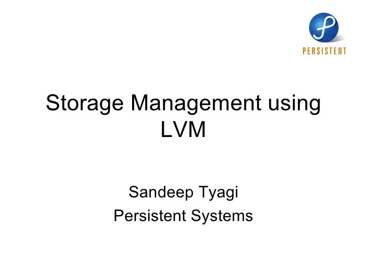 Storage Management using LVM Sandeep Tyagi Persistent Systems