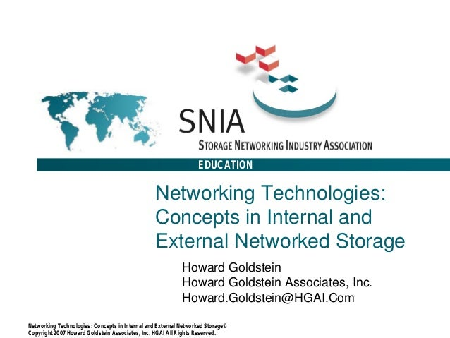 EDUCATION Networking Technologies: Concepts in Internal and External Networked Storage© Copyright 2007 Howard Goldstein As...