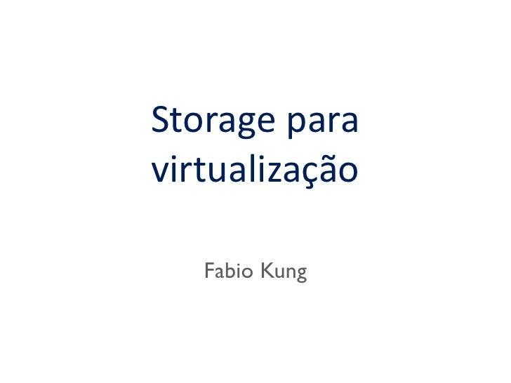 Storage para  virtualização     Fabio Kung