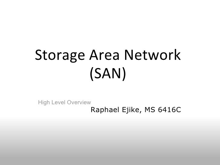 Storage Area Network (SAN) High Level Overview Raphael Ejike, MS 6416C