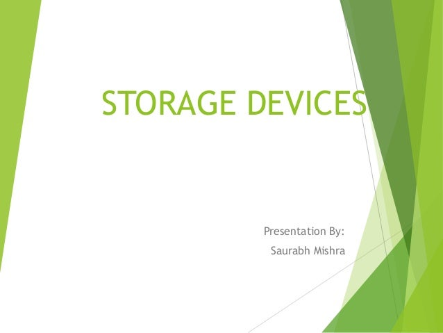 STORAGE DEVICES  Presentation By: Saurabh Mishra