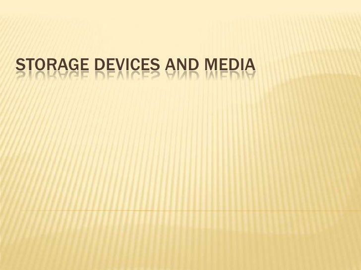 STORAGE DEVICES AND MEDIA<br />