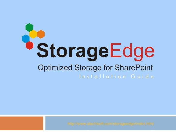I n s t a l l a t i o n  G u i d e http://www.alachisoft.com/storageedge/index.html