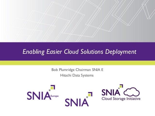 Bob Plumridge Chairman SNIA E Hitachi Data Systems  Enabling Easier Cloud Solutions Deployment