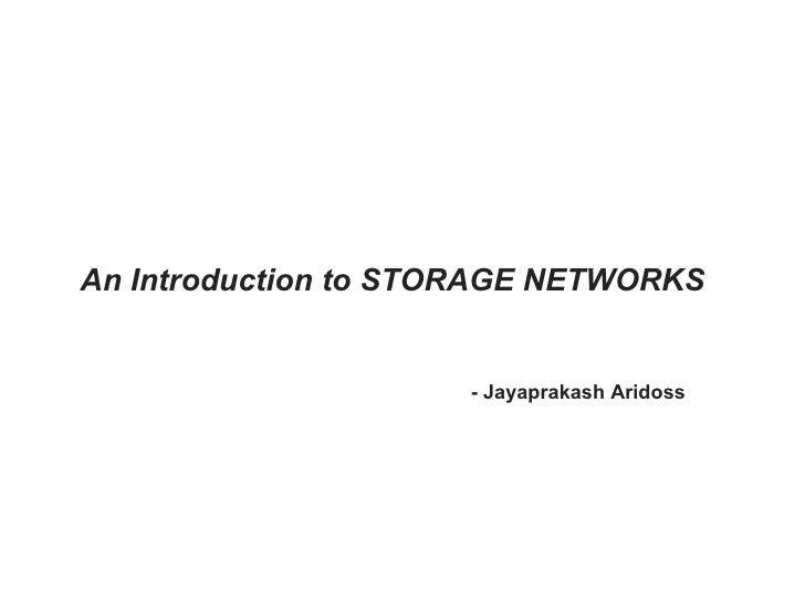 An Introduction to STORAGE NETWORKS - Jayaprakash Aridoss