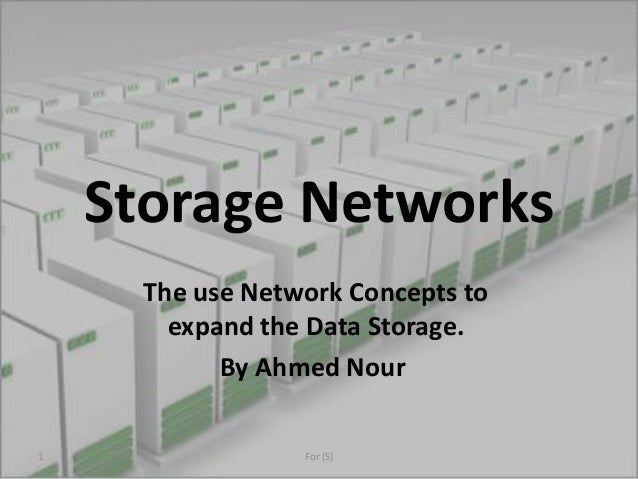 Storage Networks The use Network Concepts to expand the Data Storage. By Ahmed Nour 1 For (S)