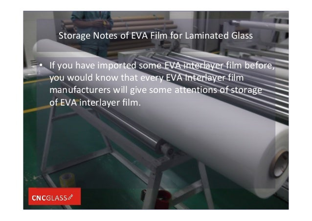 Storage Notes of EVA Film for Laminated Glass • If you have imported some EVA interlayer film before, you would know that ...