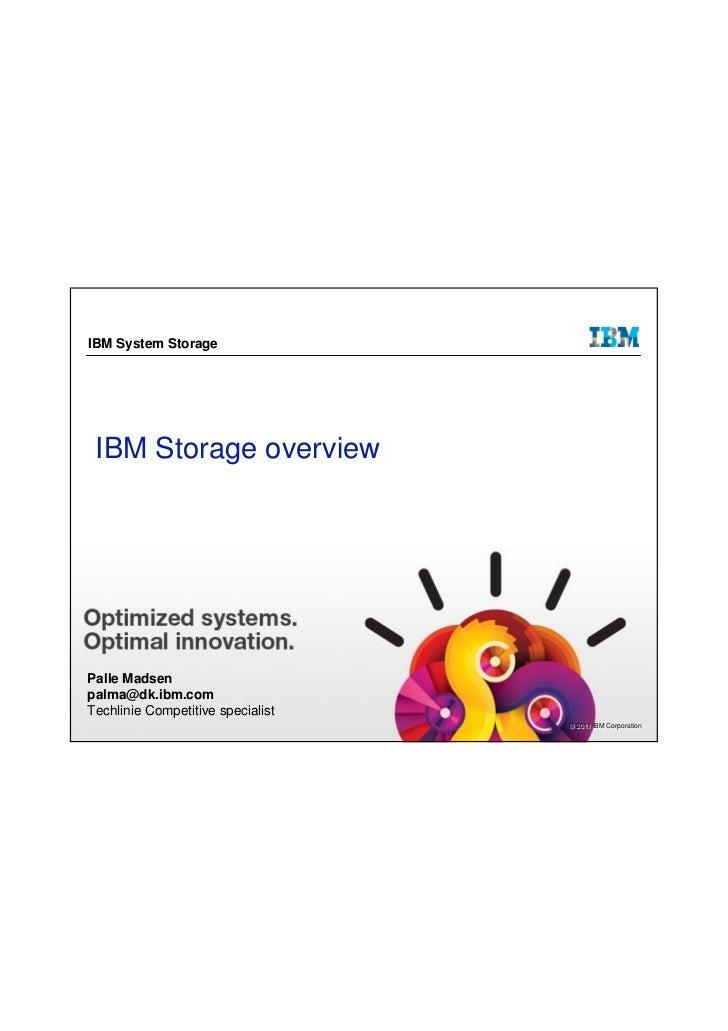 IBM System Storage IBM Storage overviewPalle Madsenpalma@dk.ibm.comTechlinie Competitive specialist                       ...