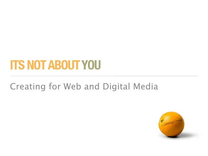 ITS NOT ABOUT YOU Creating for Web and Digital Media