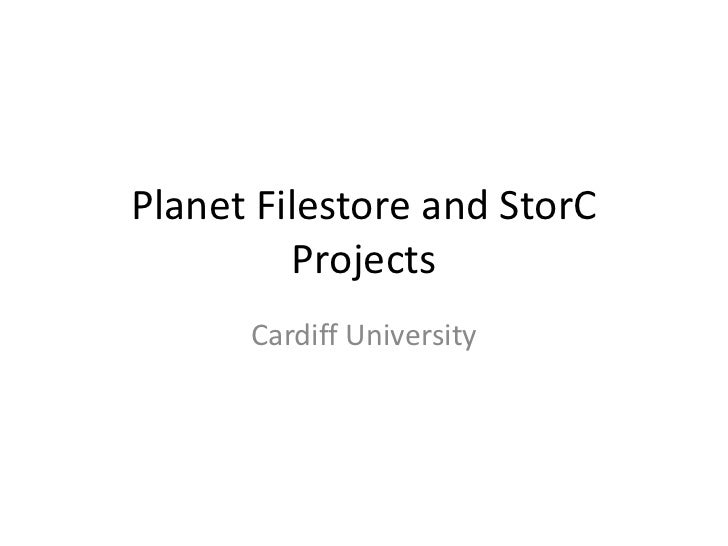 Planet Filestore and StorC Projects Cardiff University