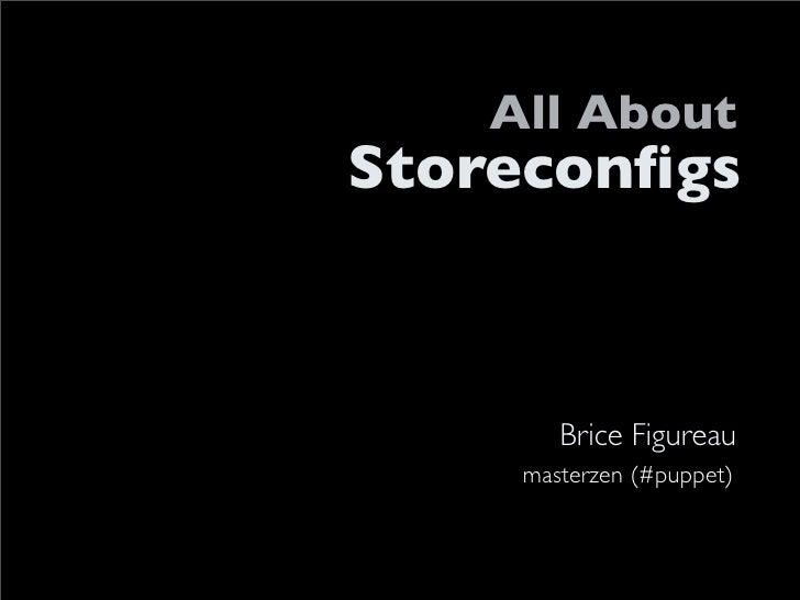 All About Storeconfigs           Brice Figureau     masterzen (#puppet)