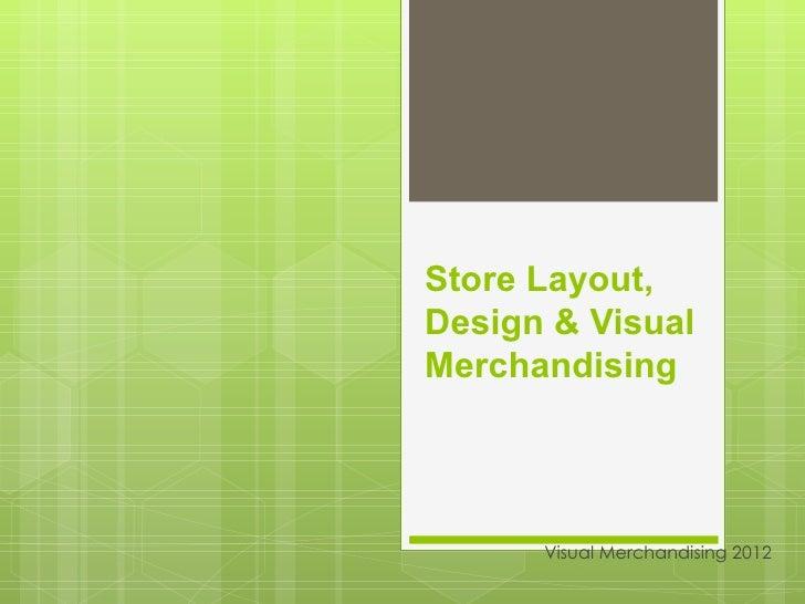 Store Layout,Design & VisualMerchandising      Visual Merchandising 2012