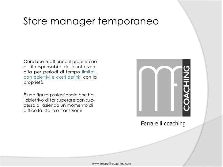 Store manager temporaneoConduce e affianca il proprietarioo il responsabile del punto ven-dita per periodi di tempo limita...