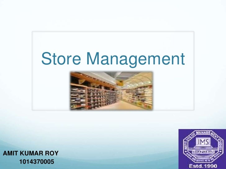 Store Management<br />AMIT KUMAR ROY	<br />1014370005<br />