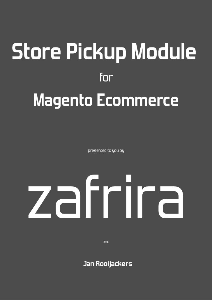 Store Pickup Module             for  Magento Ecommerce        presented to you by zafrira       and       Jan Rooijackers