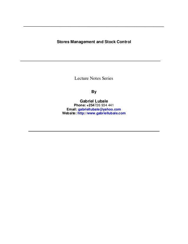 Stores Management and Stock Control  Lecture Notes Series By Gabriel Lubale Phone: +254726 934 441 Email: gabriellubale@ya...