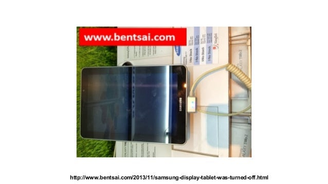 http://www.bentsai.com/2013/11/samsung-display-tablet-was-turned-off.html