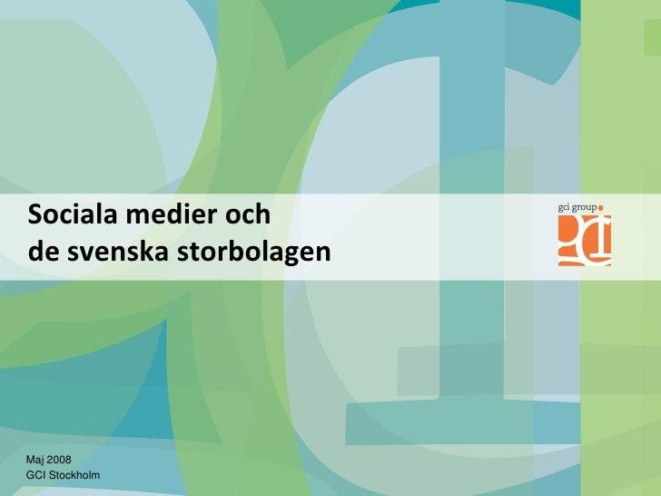 Sociala medier och de svenska storbolagen     Maj 2008 GCI Stockholm