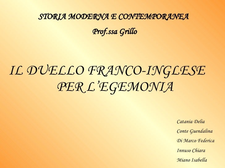 IL DUELLO FRANCO-INGLESE  PER L'EGEMONIA Catania Delia Conte Guendalina Di Marco Federica Innuso Chiara Miano Isabella STO...