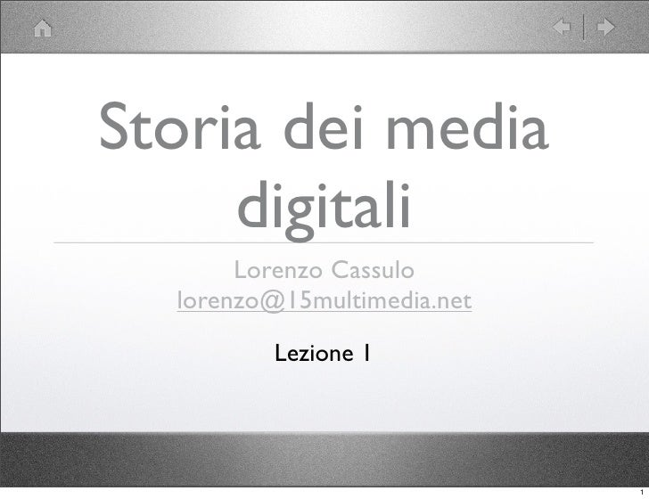 Storia dei media      digitali        Lorenzo Cassulo   lorenzo@15multimedia.net          Lezione 1                       ...
